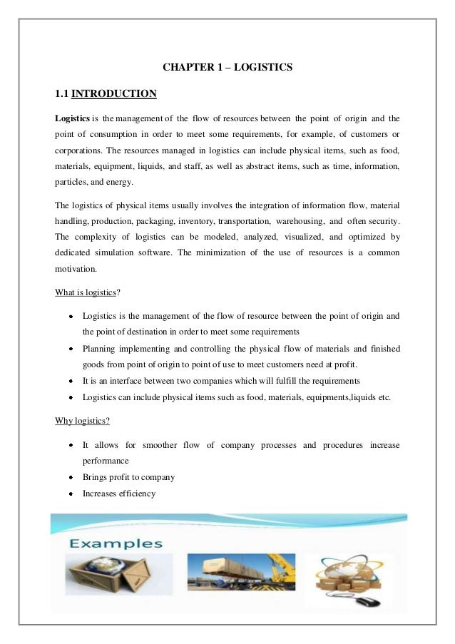 Page | 1 CHAPTER 1 – LOGISTICS 1.1 INTRODUCTION Logistics is the management of the flow of resources between the point of ...