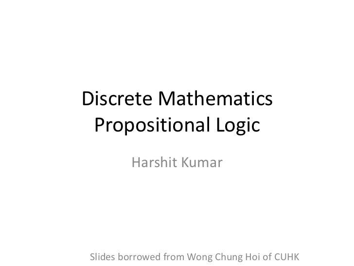 Discrete Mathematics Propositional Logic        Harshit KumarSlides borrowed from Wong Chung Hoi of CUHK