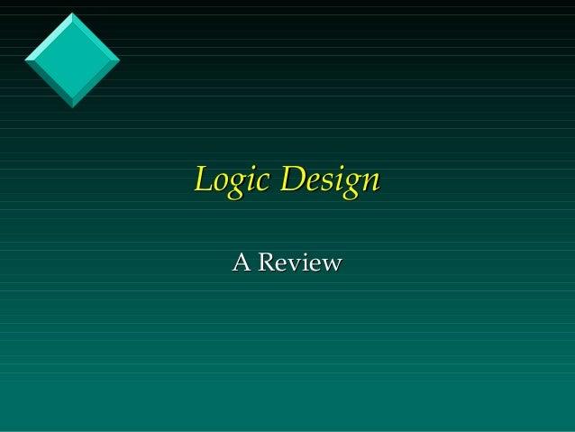 Logic Design A Review