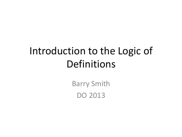 Introduction to the Logic of Definitions Barry Smith DO 2013