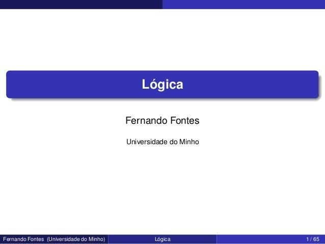 Lógica                                          Fernando Fontes                                          Universidade do M...