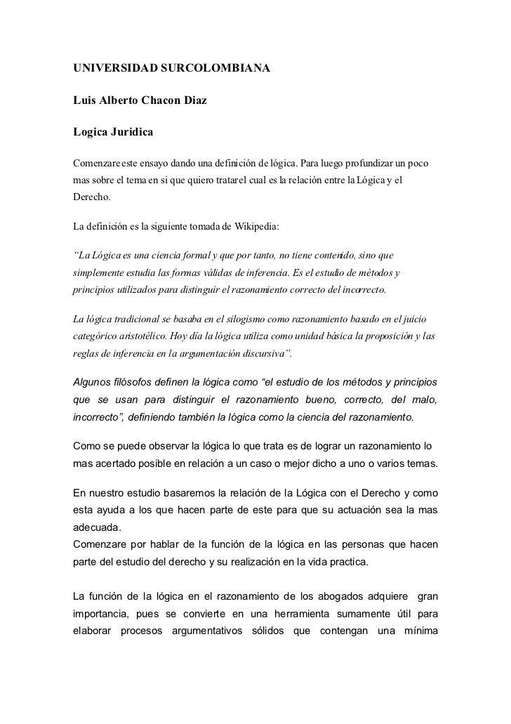 UNIVERSIDAD SURCOLOMBIANA  Luis Alberto Chacon Diaz  Logica Juridica  Comenzare este ensayo dando una definición de lógica...
