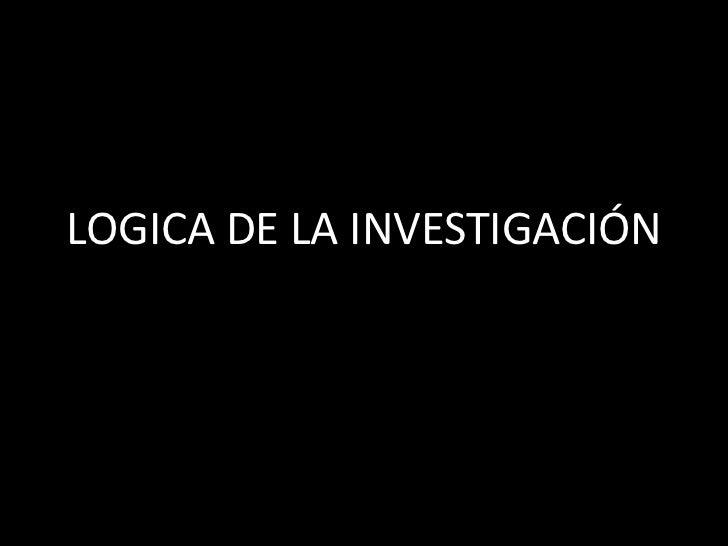 LOGICA DE LA INVESTIGACIÓN