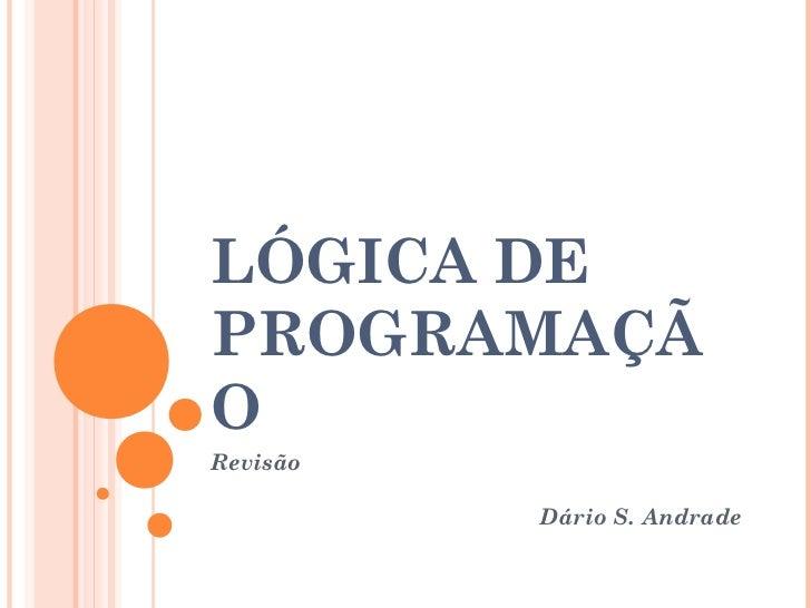 LÓGICA DEPROGRAMAÇÃORevisão          Dário S. Andrade