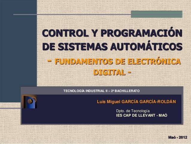 CONTROL Y PROGRAMACIÓN DE SISTEMAS AUTOMÁTICOS - FUNDAMENTOS DE ELECTRÓNICA DIGITAL - Luis Miguel GARCÍA GARCÍA-ROLDÁN Dpt...