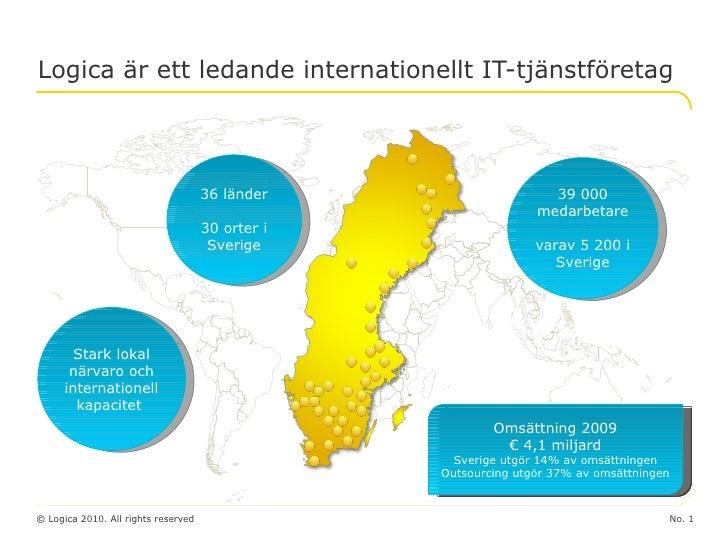 Logica är ett ledande internationellt IT-tjänstföretag 36 länder 30 orter i Sverige 39 000 medarbetare varav 5 200 i Sveri...