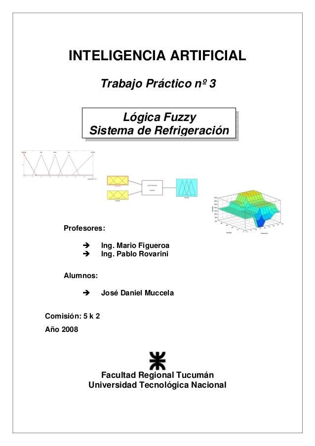 INTELIGENCIA ARTIFICIAL Trabajo Práctico nº 3 Profesores: Ing. Mario Figueroa Ing. Pablo Rovarini Alumnos: José Daniel Muc...