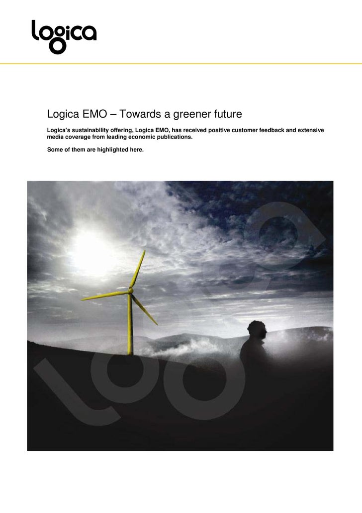 Logica EMO – Towards a greener future Logica's sustainability offering, Logica EMO, has received positive customer feedbac...