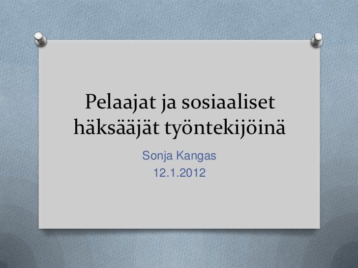 Pelaajat ja sosiaalisethäksääjät työntekijöinä       Sonja Kangas        12.1.2012