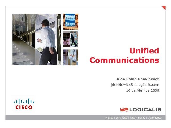 Unified Communications Juan Pablo Denkiewicz [email_address] 16 de Abril de 2009