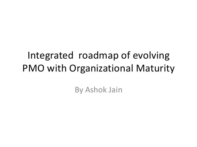Integrated roadmap of evolving PMO with Organizational Maturity By Ashok Jain