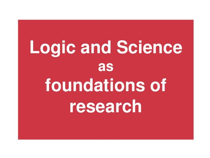 Logic and science as a foundation of research