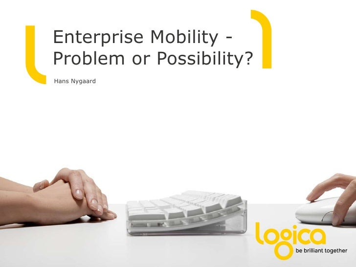 Enterprise Mobility -Problem or Possibility?Hans Nygaard