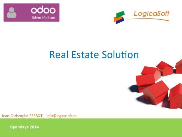 Opendays  2014     Real  Estate  Solu,on      Jean-‐Christophe  PERROT    -‐  info@logicaso<.eu  ...