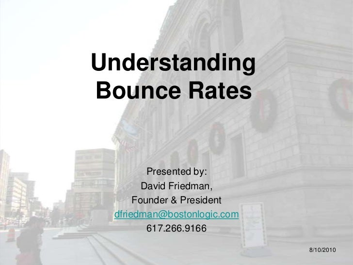 Understanding Bounce Rates<br />Presented by:<br />David Friedman,<br />Founder & President<br />dfriedman@bostonlogic.com...