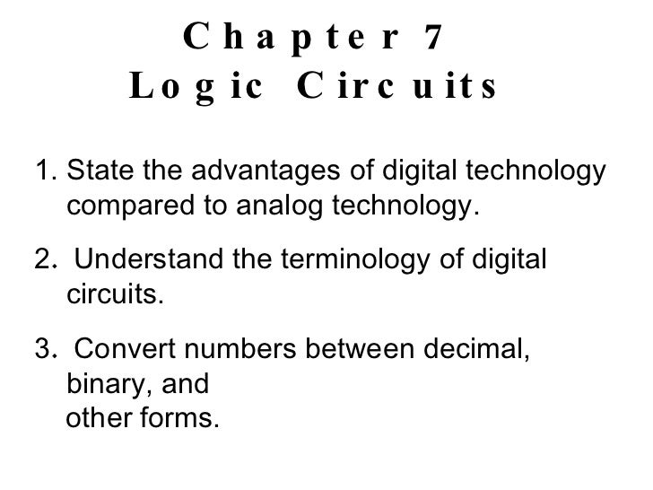 Chapter 7 Logic Circuits <ul><li>State the advantages of digital technology compared to analog technology. </li></ul><ul><...