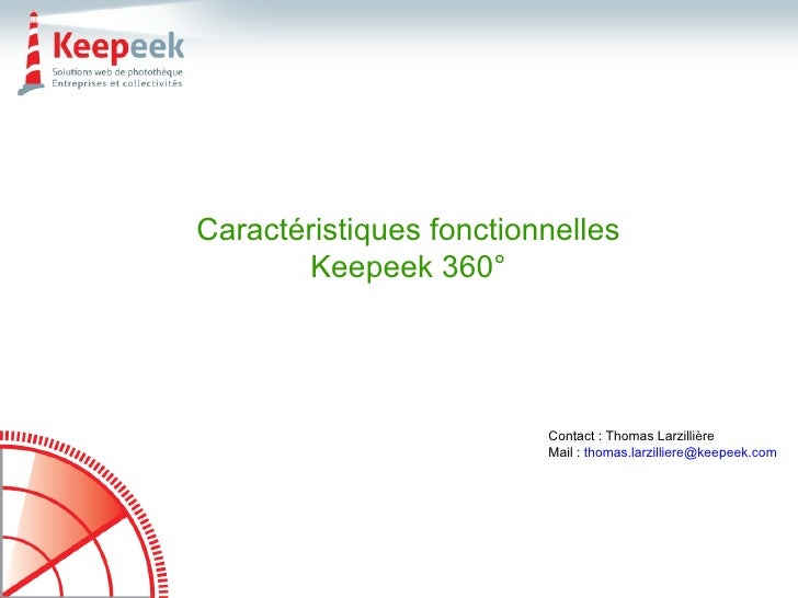 Caractéristiques fonctionnelles Keepeek 360° Contact : Thomas Larzillière Mail :  [email_address]