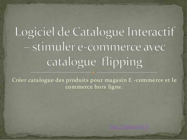 Créer catalogue des produits pour magasin E -commerce et le commerce hors ligne. http://flipbuilder.fr