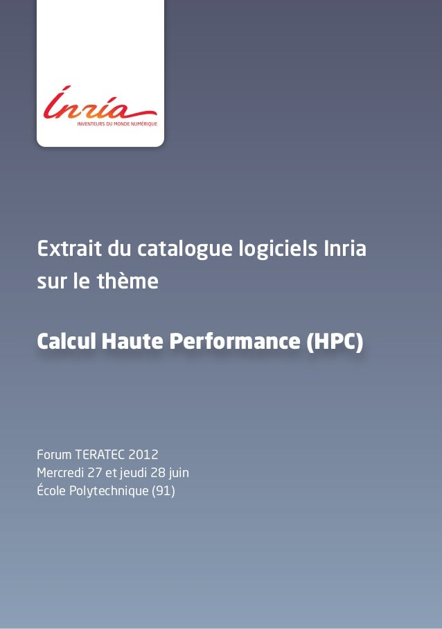 Extrait du catalogue logiciels Inria sur le thème Forum TERATEC 2012 Mercredi 27 et jeudi 28 juin École Polytechnique (91)...