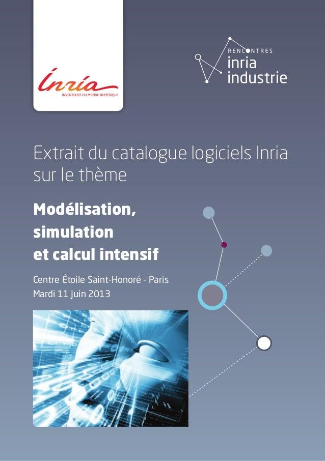 Extrait du catalogue logiciels Inriasur le thèmeModélisation,simulationet calcul intensifMardi 11 Juin 2013Centre Étoile S...