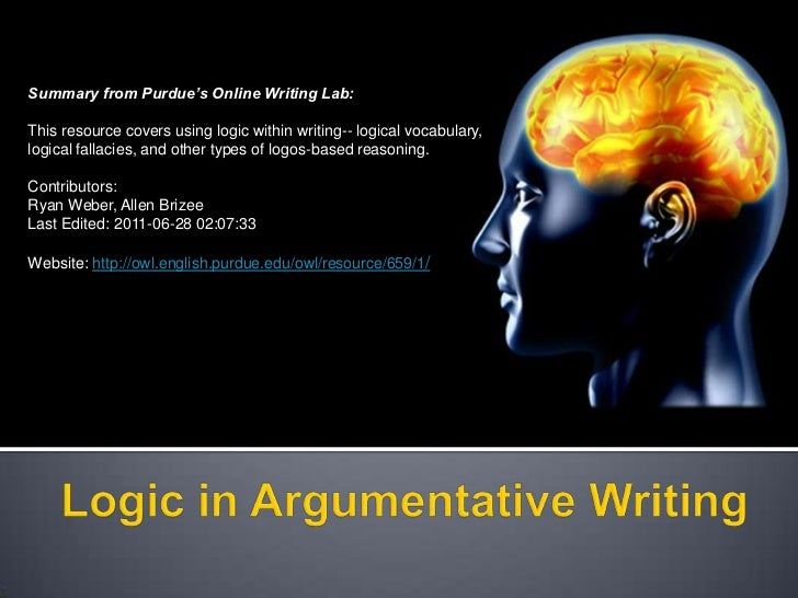 Summary from Purdue's Online Writing Lab:This resource covers using logic within writing-- logical vocabulary,logical fall...