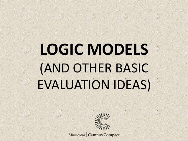 LOGIC MODELS (AND OTHER BASIC EVALUATION IDEAS)