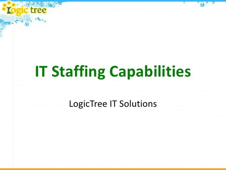 IT Staffing Capabilities<br />LogicTree IT Solutions <br />