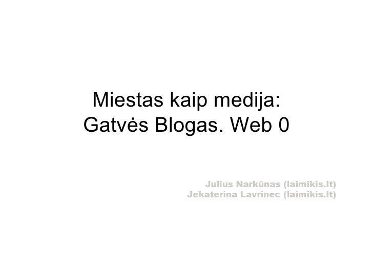 Miestas kaip medija: Gatvės Blogas. Web 0
