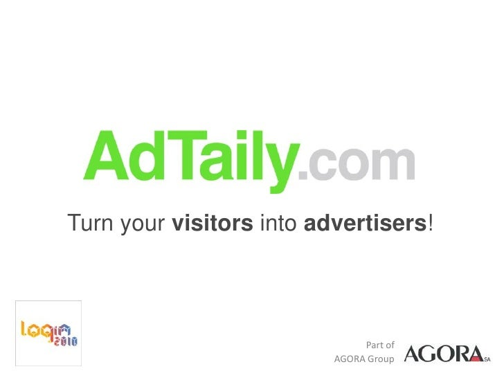 Turn your visitors into advertisers!                                    Part of                           AGORA Group