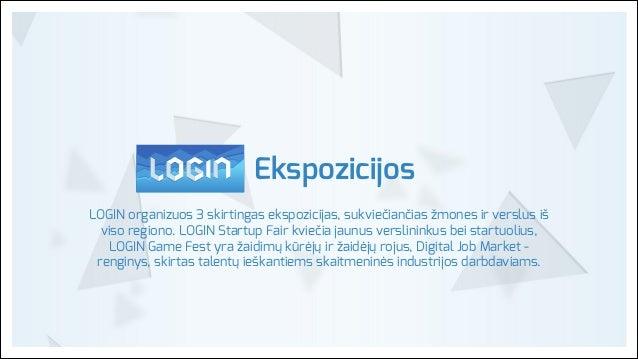 Ekspozicijos LOGIN organizuos 3 skirtingas ekspozicijas, sukviečiančias žmones ir verslus iš viso regiono. LOGIN Startup F...