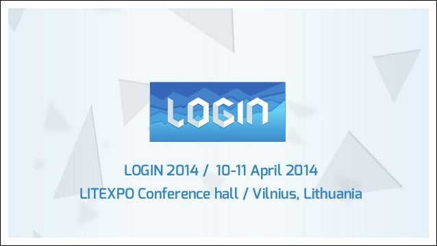 LOGIN 2014 / 10-11 April 2014 LITEXPO Conference hall / Vilnius, Lithuania