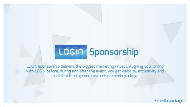 Sponsorship LOGIN sponsorship delivers the biggest marketing impact. Aligning your brand with LOGIN before, during and aft...