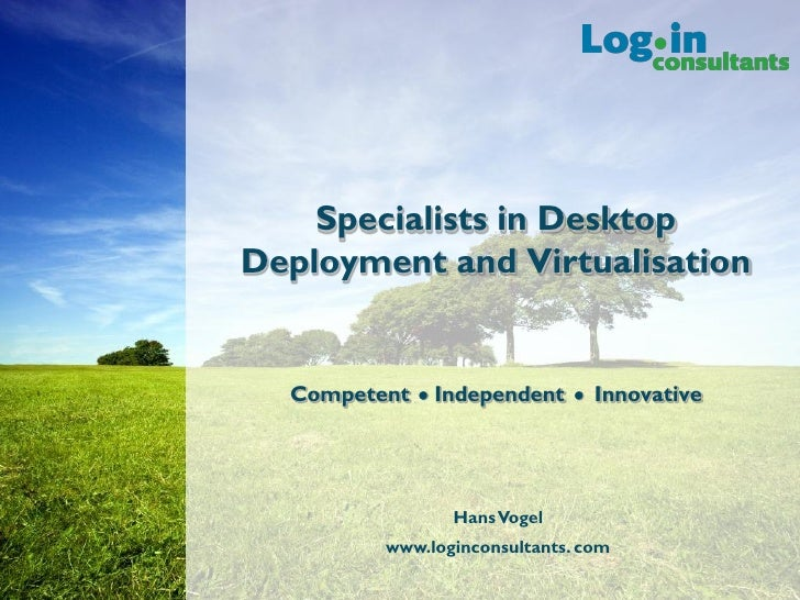 Specialists in Desktop Deployment and Virtualisation     Competent   n   Independent   n   Innovative                     ...
