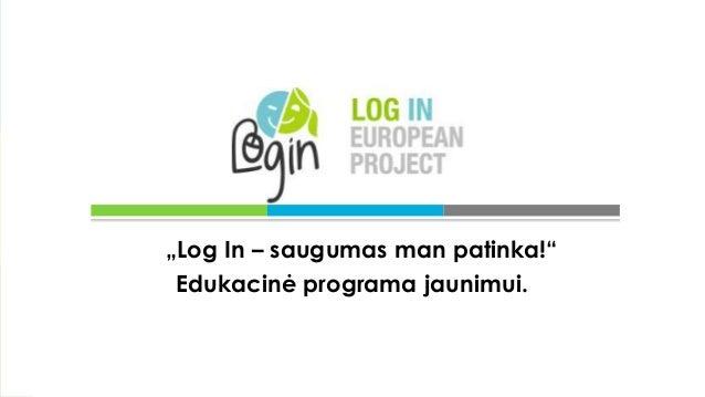 """Title Layout """"Log In – saugumas man patinka!"""" Edukacinė programa jaunimui."""