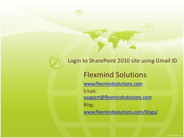 Login to SharePoint 2010 site using Gmail ID Flexmind Solutions www.flexmindsolutions.com Email: support@flexmindsolutions...