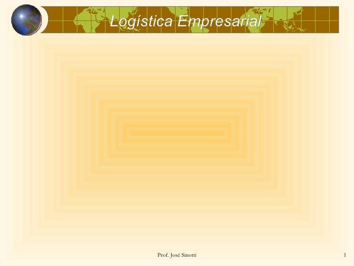 Logística Empresarial      Prof. José Sinotti   1