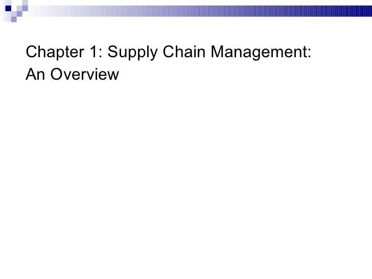 <ul><li>Chapter 1: Supply Chain Management:  </li></ul><ul><li>An Overview </li></ul>