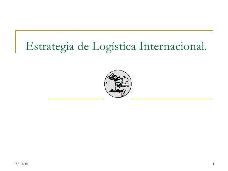 Estrategia de Logística Internacional.  03/10/10
