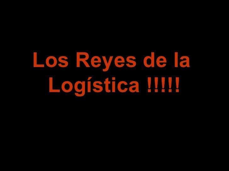 Los Reyes de la  Logística !!!!!