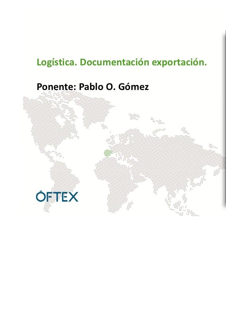 Logística. Documentación exportación.Ponente: Pablo O. Gómez