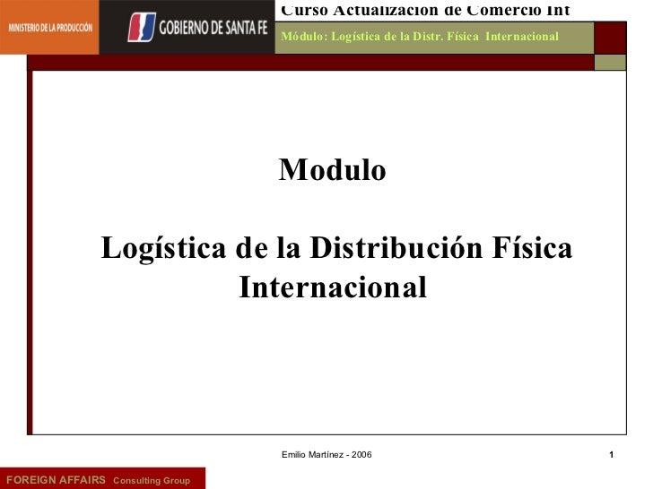 Emilio Martínez - 2006 FOREIGN AFFAIRS   Consulting Group Curso Actualización de Comercio Int Módulo: Logística de la Dist...