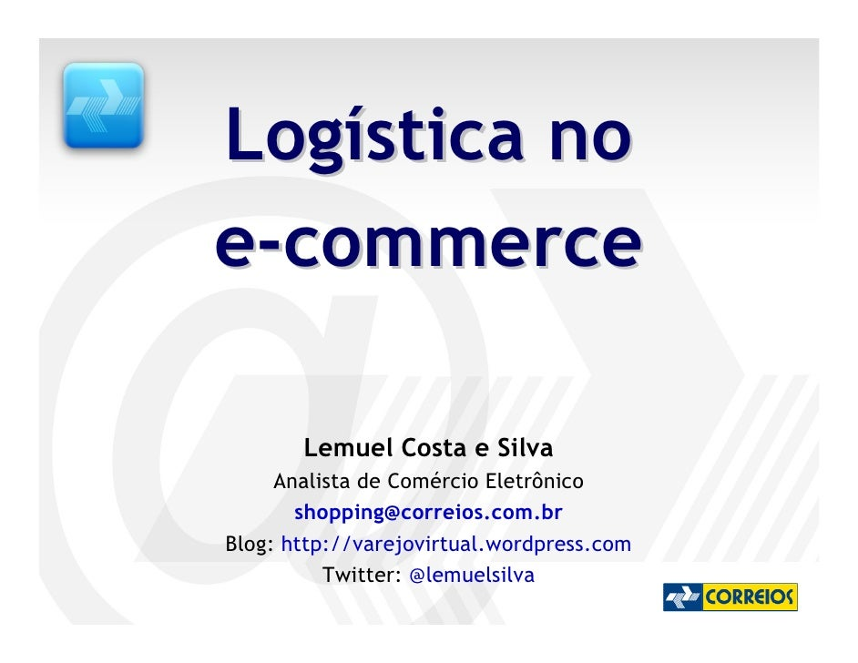 Logística no e-commerce         Lemuel Costa e Silva      Analista de Comércio Eletrônico        shopping@correios.com.br ...