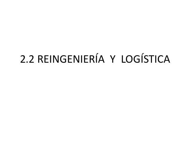 2.2 REINGENIERÍA Y LOGÍSTICA