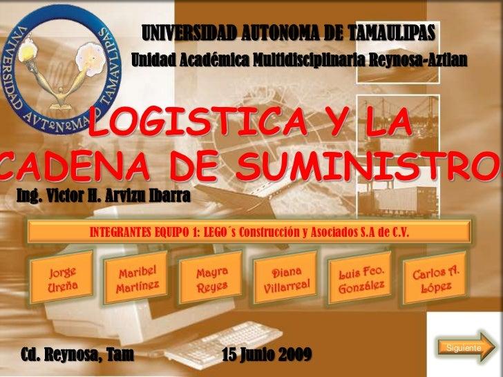 UNIVERSIDAD AUTONOMA DE TAMAULIPAS<br />Unidad Académica Multidisciplinaria Reynosa-Aztlan<br />LOGISTICA Y LA<br /> CADEN...
