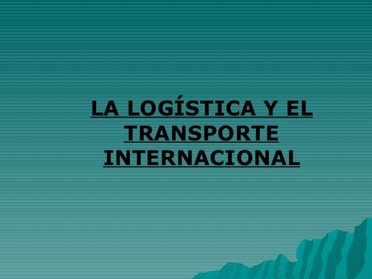 LA LOGÍSTICA Y EL TRANSPORTE INTERNACIONAL