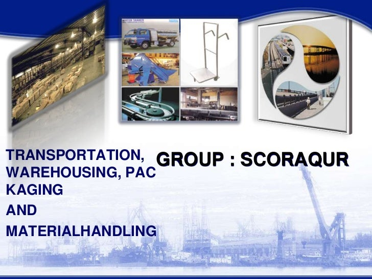 TRANSPORTATION, WAREHOUSING, PACKAGING <br />   	AND <br />	MATERIALHANDLING<br />GROUP : SCORAQUR<br />