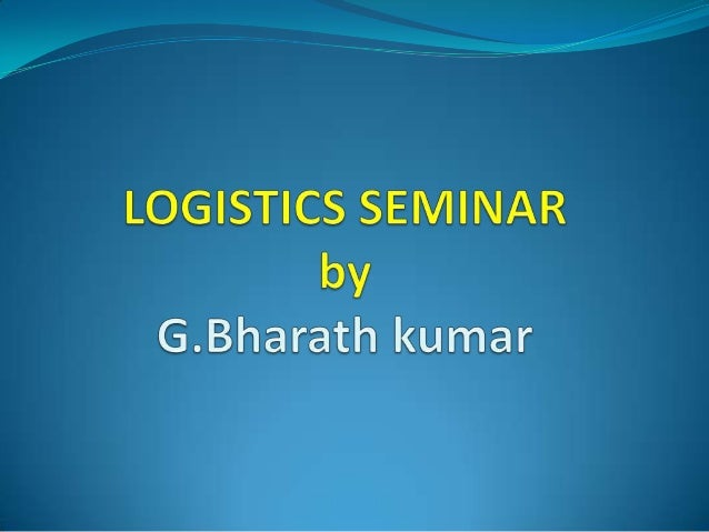 What is Logistics? Logistics is the management of the flow of resources  between the point of origin and the point of des...