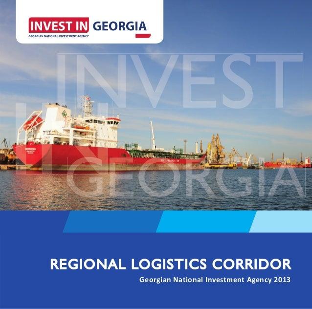 REGIONAL LOGISTICS CORRIDOR          Georgian National Investment Agency 2013