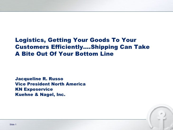 Logistics, Getting Your Goods To Your Customers Efficiently….Shipping Can Take A Bite Out Of Your Bottom Line Jacqueline R...