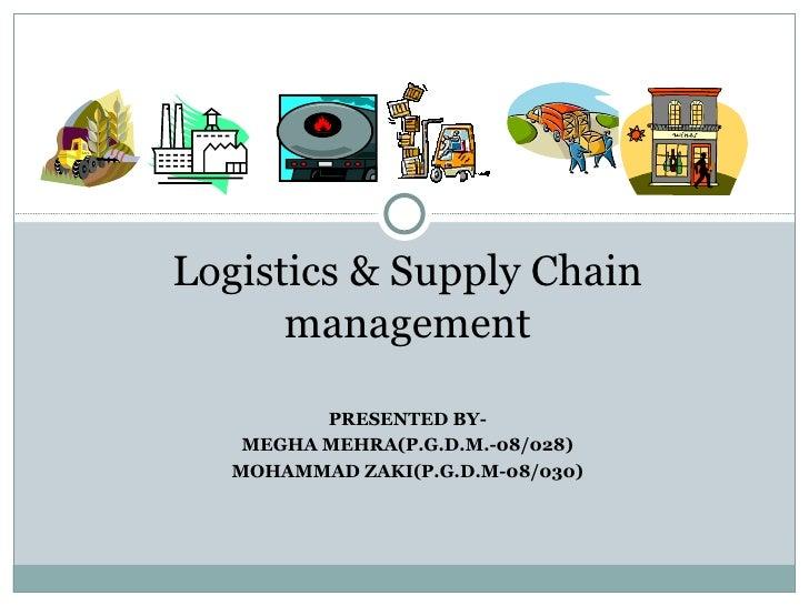 Logistics & Supply Chain management PRESENTED BY- MEGHA MEHRA(P.G.D.M.-08/028) MOHAMMAD ZAKI(P.G.D.M-08/030)